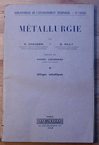 Métallurgie : Par C. Chaussin,... et G. Hilly,... Préface de Pierre Chevenard,... 1. Alliages métalliques par Guy Hilly