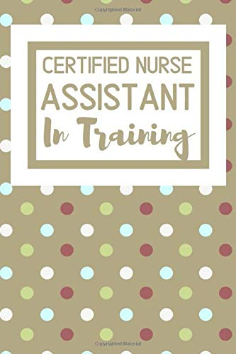 Certified Nurse Assistant In Training: Useful Nursing Students Notebook For All Nurses In Training - Cna Training