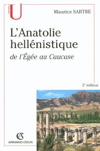 L'Anatolie hellénistique : de l'Égée au Caucase (Histoire) par Maurice Sartre