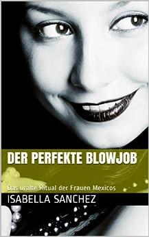 Der perfekte Blowjob - Das uralte Ritual der Frauen Mexicos von [Sanchez, Isabella]