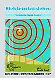 Technische Physik, 5 Bde., Bd.5, Elektrizitätslehre (Bibliothek des Technikers)
