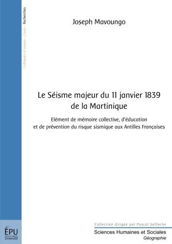 Le Séisme majeur du 11 janvier 1839 de la Martinique : Elément de mémoire collective, d'éducation et de prévention du risque sismique aux Antilles françaises