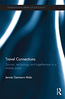 Travel Connections: Tourism, Technology and Togetherness in a Mobile World par [Molz, Jennie Germann]