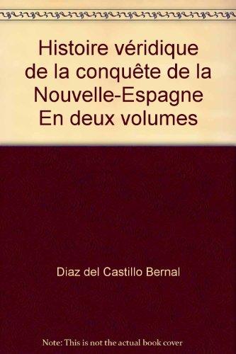Histoire vridique de la conqute de la Nouvelle-Espagne En deux volumes