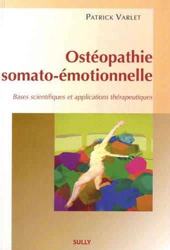 Ostéopathie somato-émotionnelle : Bases scientifiques et applications thérapeutiques par Patrick Varlet