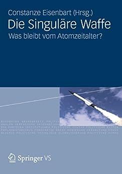 Die Singuläre Waffe: Was Bleibt Vom Atomzeitalter? por Constanze Eisenbart epub