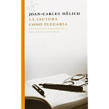 La Lectura Como Plegaria: Fragmentos Filosoficos I