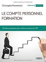 Le compte personnel formation : 50 fiches pratiques pour mettre en oeuvre le CPF