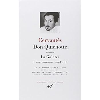 Don Quichotte précédé de « La Galatée » : Oeuvres romanesques complètes, I
