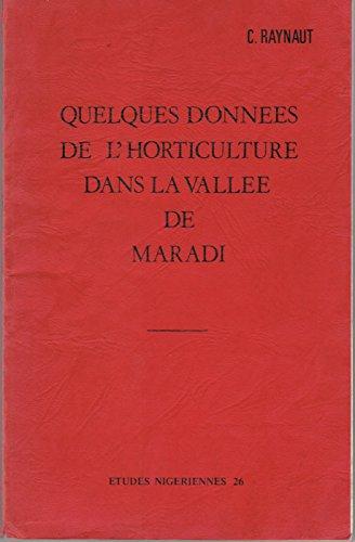 Quelques données de l'horticulture dans la vallée de Maradi (Collection des études nigériennes) par Claude Raynaut