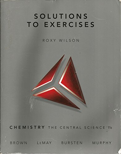 Solutions to Exercises Chemistry ,The Central Science [SOLUTIONS MANUAL ONLY] 11th edition