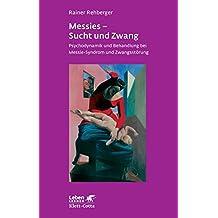 Messies - Sucht und Zwang. Psychodynamik und Behandlung bei Messie-Syndrom und Zwangsstörung (Leben Lernen 206)