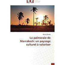 La palmeraie de Marrakech: un paysage culturel à valoriser (Omn.Univ.Europ.)