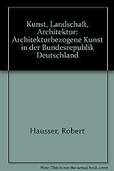 Kunst, Landschaft, Architektur. Architekturbezogene Kunst in der BRD