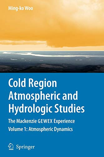 Cold Region Atmospheric and Hydrologic Studies. The Mackenzie GEWEX Experience: Volume 1: Atmospheric Dynamics -