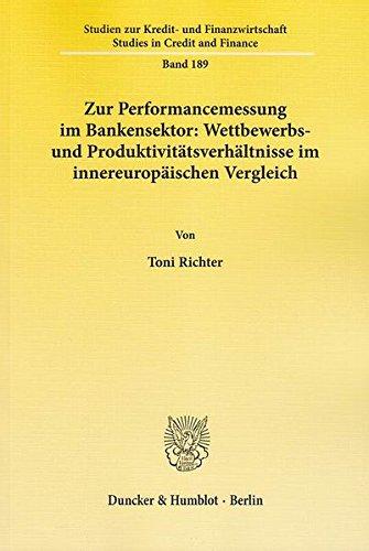 Zur Performancemessung im Bankensektor: Wettbewerbs- und Produktivitätsverhältnisse im innereuropäischen Vergleich. (Studien zur Kredit- und Finanzwirtschaft / Studies in Credit and Finance, Band 189)