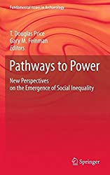 Pathways to Power: New Perspectives on the Emergence of Social Inequality (Fundamental Issues in Archaeology) (2010-09-02)