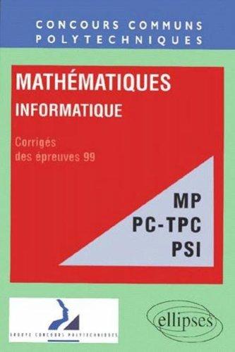 MATHEMATIQUES - INFORMATIQUE FILIERES MP PC-TPC PSI. Corrigés des épreuves 99