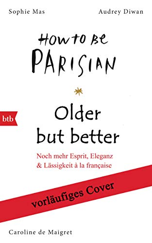 How to be Parisian - Older but better: Noch mehr Esprit, Eleganz & Lässigkeit à la française