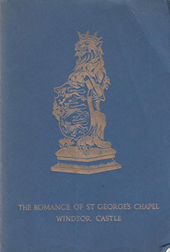 The Romance of St. Georges Chapel Windsor Castle (St Georges Chapel Windsor Castle)