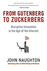From Gutenberg to Zuckerberg: Disruptive Innovation in the Age of the Internet by John Naughton (2014-01-07)
