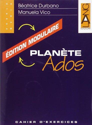 Planète Ados. Édition modulaire. Cahier d'exercices. Per la Scuola media
