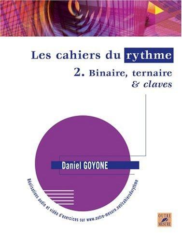 Les Cahiers du rythme - Vol. 2 : Binaire, ternaire & claves par Daniel Goyone