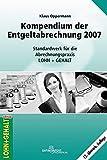 Kompendium der Entgeltabrechnung 2007: Standardwerk der Abrechnungspraxis Lohn +...