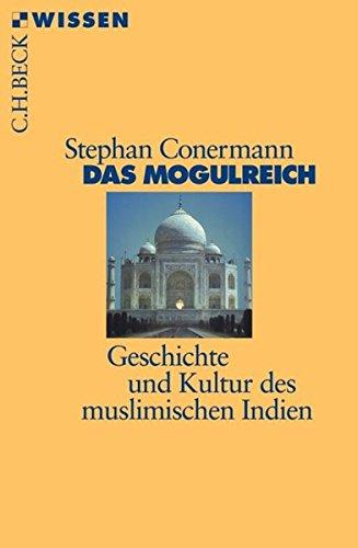 Das Mogulreich: Geschichte und Kultur des muslimischen Indien (Beck'sche Reihe)