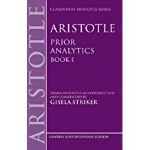Aristotle's Prior Analytics book I: Translated with an introduction and commentary (Clarendon Aristotle Series) by Gisela Striker (2009-07-26)