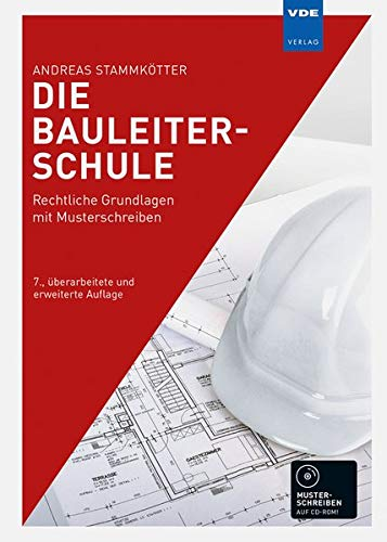 Die Bauleiterschule: Rechtliche Grundlagen mit Musterschreiben