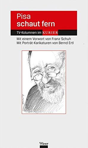 Pisa schaut fern: TV-Kolumnen im Kurier (Schuh Franz)