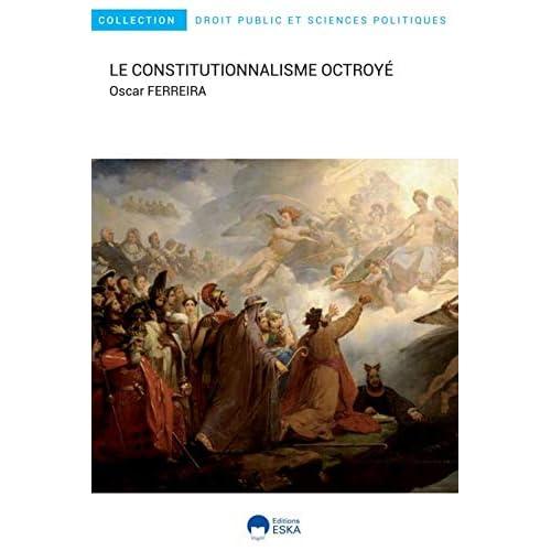 Le constitutionnalisme octroyé : itinéraire d'un interconstitutionnalisme au XIXe siècle (France, Portugal, Brésil)