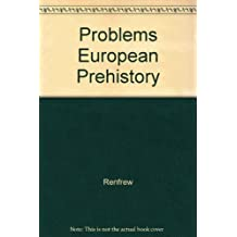 Problems European Prehistory