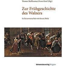 Zur Frühgeschichte des Walzers: In Zusammenarbeit mit Ferenc Polai (Schriften zur musikalischen Ethnologie)