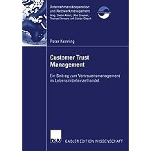 Customer Trust Management. Ein Beitrag zum Vertrauensmanagement im Lebensmitteleinzelhandel (Unternehmenskooperation und Netzwerkmanagement)