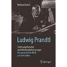 Ludwig Prandtl - Strömungsforscher und Wissenschaftsmanager: Ein unverstellter Blick auf sein Leben