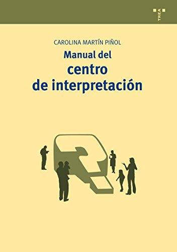 Manual del centro de interpretación (Manuales de Museística, Patrimonio y Turismo Cultural) por Carolina Martín Piñol