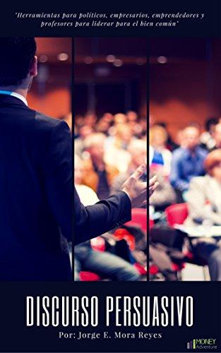 Discurso persuasivo: Aprende a influir en las personas por Jorge Edgar Mora Reyes