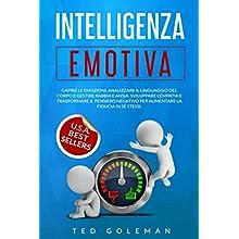 Intelligenza Emotiva: Capire le emozioni, analizzare il linguaggio del corpo e gestire rabbia e ansia. Sviluppare l'empatia e trasformare il pensiero negativo per aumentare la fiducia in sé stessi.