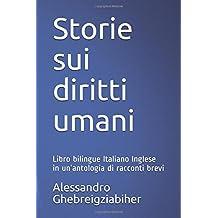Storie sui diritti umani: Libro bilingue Italiano Inglese in un'antologia di racconti brevi