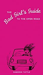 The Bad Girl's Guide to the Open Road by Cameron Tuttle (1999-03-01)