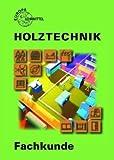 Fachkunde Holztechnik mit CD - Martin Eckhard, Walter Ehrmann, Dietmar Hammerl, Hans Nestle, Torsten Nutsch, Wolfgang Nutsch, Peter Schulz, Frank Willgerodt