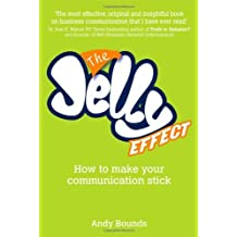 The Jelly Effect: How to Make Your Communication Stick by Andy Bounds (2007-06-05)