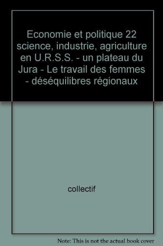 Economie et politique 22 science, industrie, agriculture en U.R.S.S. - un plateau du Jura - Le travail des femmes - déséquilibres régionaux