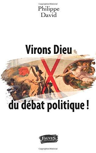 Virons Dieu du débat politique !