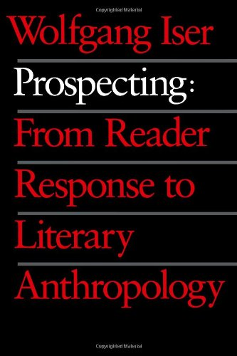 Prospecting: From Reader Response to Literary Anthropology por Wolfgang Iser