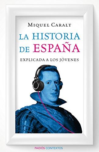 La historia de España explicada a los jóvenes por Miquel Caralt Garrido