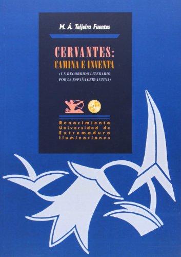 Cervantes: Camina E Inventa. Un Recorrido Literario Por La España Cervantina (Iluminaciones)