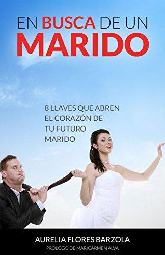 En Busca De Un Marido: 8 Llaves Que Abren El Corazon De Tu Futuro Marido